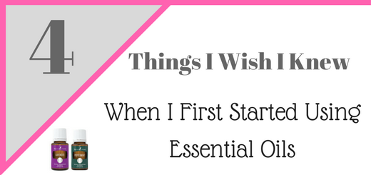 4 Things I Wish I Knew – When I First Tried Essential Oils