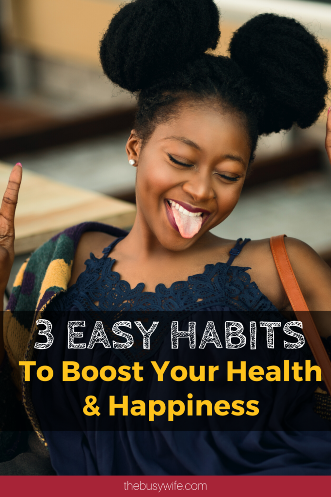 3 Easy Habits to Boost Your Health and Happiness